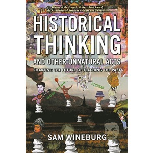 Historical Thinking: Charting the Future of Teaching the Past (Critical Perspectives on the Past Series)