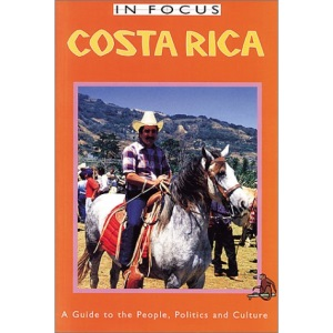 Costa Rica in Focus: A Guide to the People, Politics and Culture (In Focus Guides)
