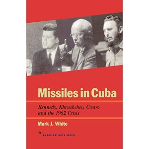 Missiles in Cuba: Kennedy, Khrushchev, Castro, and the 1962 Crisis (American Ways)