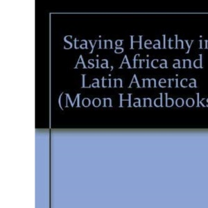 Staying Healthy in Asia, Africa and Latin America (Moon Handbooks)