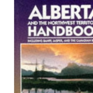 Alberta and the Northwest Territories Handbook: Including Banff, Jasper and the Canadian Rockies (Moon Travel Handbooks)