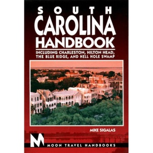 South Carolina Handbook: Including Charleston, Hilton Head, the Blue Ridge and Hell Hole Swamp (Moon Handbooks)