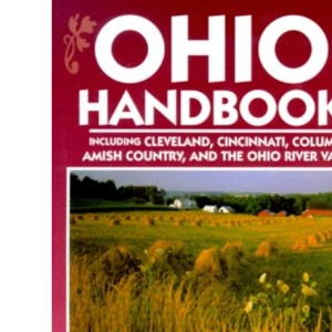 Ohio Handbook: Including Cleveland, Cincinnati, Columbus, Amish Country and the Ohio River Valley (Moon Handbooks)