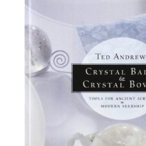 Crystal Balls and Crystal Bowls: Tools for Ancient Scrying and Modern Seership (Crystals and New Age)