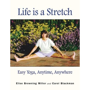 Life is a Stretch: Easy Yoga Anytime, Anywhere
