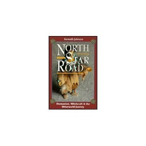 North Star Road: Shamanism, Witchcraft and the Otherworld Journey (Llewellyn's World Religion and Magic Series)
