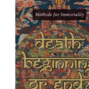 Death: Beginning or End? - Methods for Immortality