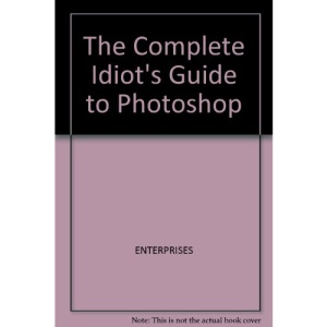 The Complete Idiot's Guide to Photoshop