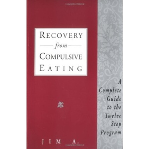 Recovery from Compulsive Eating: A Complete Guide to the Twelve Step Program