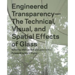 Engineering Transparency: The Technical, Visual, and Spatial Effects of Glass