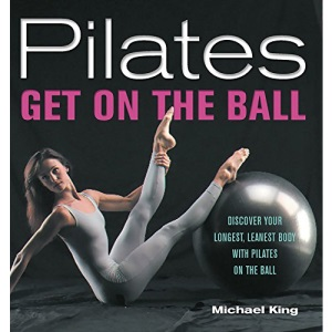 Pilates: Get on the Ball - Discover Your Longest, Leanest Body with Pilates on the Ball