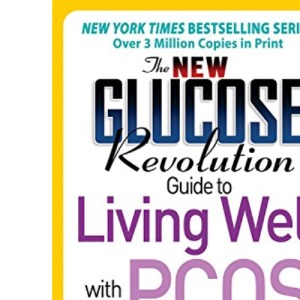 The New Glucose Revolution Guide to Living Well with PCOS: Lose Weight, Boost Fertility and Gain Control Over Polycystic Ovarian Syndrome with the Glycemic Index