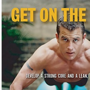 Get on the Ball: Develop a Strong Core and a Lean, Toned Body
