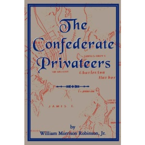 The Confederate Privateers (Classics in maritime history)