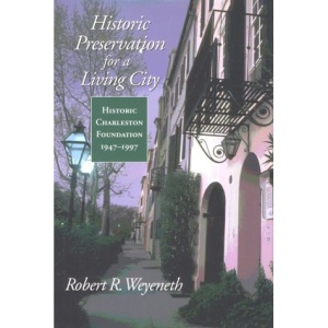 Historic Preservation for a Living City: Historic Charleston Foundation, 1947-1997 (Historic Charleston Foundation Series, Studies in History & Culture)