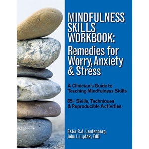 Mindfulness Skills Workbook: Remedies for Worry, Anxiety & Stress: A Clinicians Guide to Teaching Mindfulness Skills