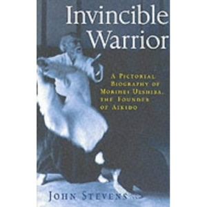 Invincible Warrior: Pictorial Biography of Morihei Ueshiba