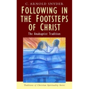 Following in the Footsteps of Christ: The Anabaptist Tradition (Traditions of Christian Spirituality)