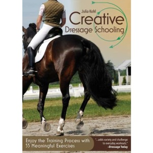 Creative Dressage Schooling: Enjoy the Training Process with 55 Meaningful Exercises