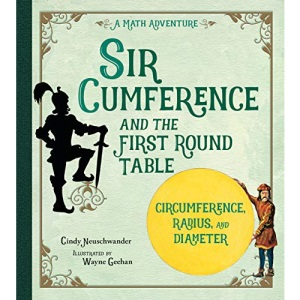 Sir Cumference and the Knights of the First Round Table (A Math Adventure): And the First Round Table
