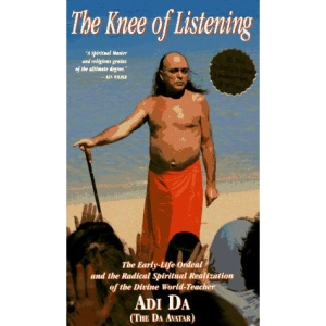 The Knee of Listening: The Early-life Ordeal and the Radical Spiritual Realization of the Divine World Teacher Adi Da (The Da Avatar)