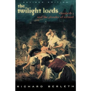 The Twilight Lords: Elizabeth I and the First Irish Holocaust
