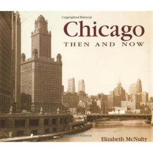 Chicago Then and Now (Then & Now (Thunder Bay Press))