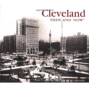 Cleveland Then and Now (Then & Now (Thunder Bay Press))