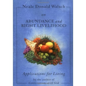 Neale Donald Walsch on Abundance & Right Livelihood: Applications for Living
