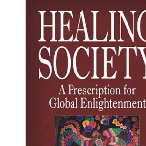The Healing Society: A Prescription for Global Enlightenment (Walsch Book)