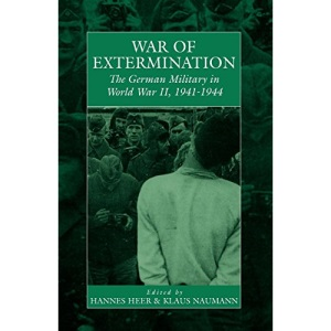War of Extermination: The German Military in World War II (Studies on War and Gemocide)
