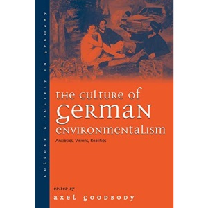The Culture of German Environmentalism: Anxieties, Visions, Realities: 5 (Culture & Society in Germany, 5)