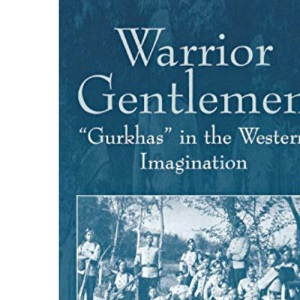 Warrior Gentlemen: Gurkhas in the Western Imagination