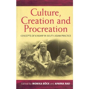 Culture, Creation and Procreation: Concepts of Kinship in South Asian Practice (Culture and Society in Germany)