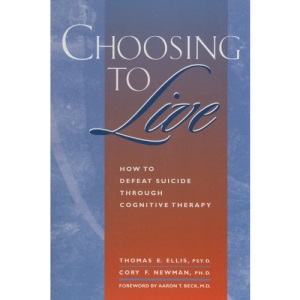 Choosing to Live: How to Defeat Suicide Through Cognitive Therapy