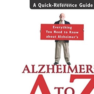 Alzheimer's A to Z: A Quick-Reference Guide