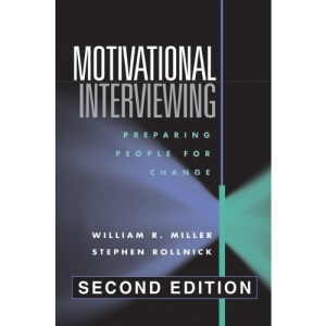 Motivational Interviewing, Second Edition: Preparing People for Change (Applications of Motivational Interviewing)