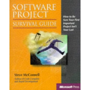 Software Project Survival Guide: How to be Sure Your First Important Project isn't Your Last (Pro -- Best Practices)