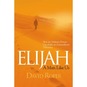 Elijah: A Man Like Us: How an Ordinary Person Can Make an Extraordinary Difference