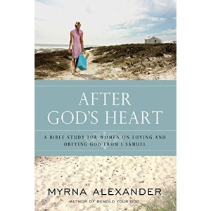 After God's Heart: A Woman's Study on Loving and Obeying God from 1 Samuel