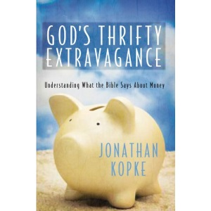 God's Thrifty Extravagance: Understanding What the Bible Says about Money