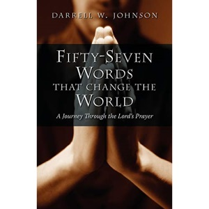 Fifty-Seven Words That Change the World: A Journey Through the Lord's Prayer