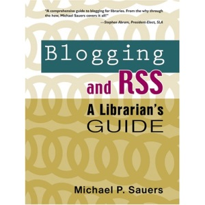 Blogging and Rss: A Librarians Guide