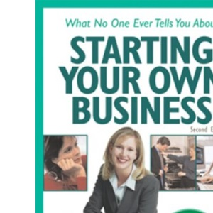 What No One Ever Tells You About Starting Your Own Business: Real Life Start-Up Advice from 101 Successful Entrepreneurs