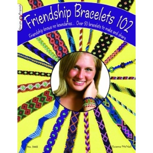 Friendship Bracelets 102: Friendship Knows No Boundaries... Over 50 Bracelets to Make and Share (Design Originals)