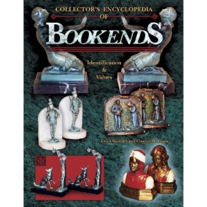 Collector's Encyclopedia of Bookends: Identification & Values