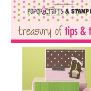 Paper Crafts & Stamp It! Treasury of Tips & Tricks
