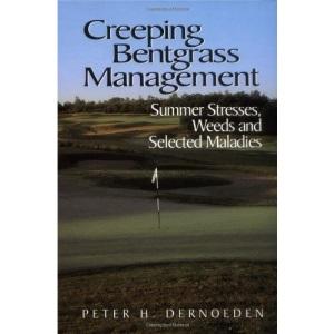 Creeping Bentgrass Management: Summer Stress, Weed Weeds & Selected Maladies