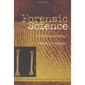 Forensic Science: An Encyclopedia of History, Methods and Techniques