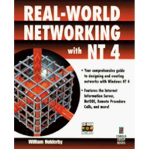 Real-world Networking with NT 4: Complete Guide to Designing and Creating Windows NT 4 Networks